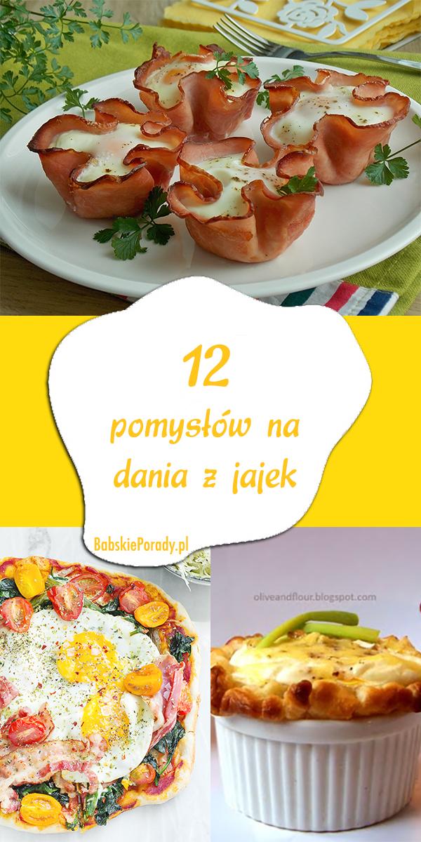 Nie tylko jajecznica. 12 pomysłów na dania z jajek